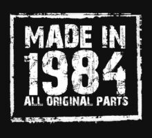 Made In 1984 All Original Parts - Funny Tshirts by funnyshirts2015