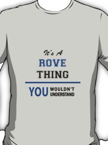 It's a ROVE thing, you wouldn't understand !! T-Shirt
