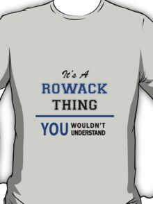 It's a ROWACK thing, you wouldn't understand !! T-Shirt