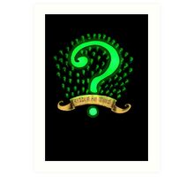 Riddle me this Art Print