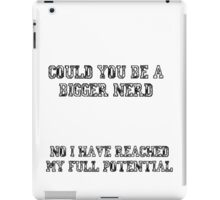 Could you be a bigger nerd? - Community quote iPad Case/Skin