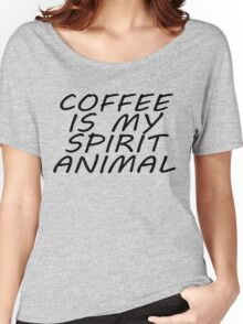 Coffee Is My Spirit Animal Women's Relaxed Fit T-Shirt