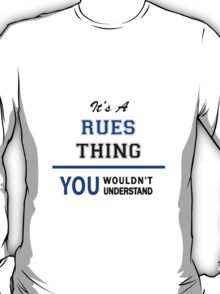 It's a RUES thing, you wouldn't understand !! T-Shirt