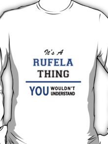 It's a RUFELA thing, you wouldn't understand !! T-Shirt