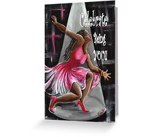 Celebrate You Being YOU!! Greeting Card