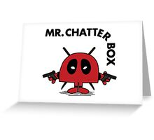 Deadpool - Mr Chatterbox Greeting Card