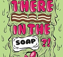 Why was there bacon in the soap?! by animepie