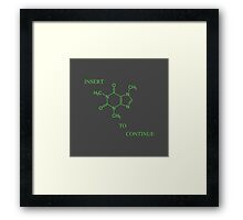 Insert C8H10N4O2 To Continue Framed Print
