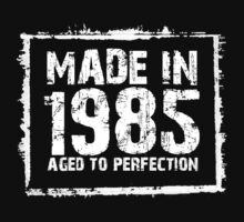 Made In 1985 Aged To Perfection - Tshirts & Hoodies by custom111