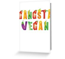 Gangsta Vegan...nothing with a face! Greeting Card