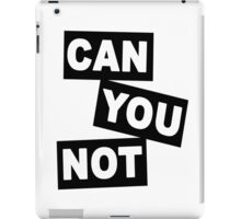 """Can You Not"" iPad Case/Skin"