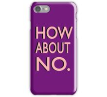 """How About No"" iPhone Case/Skin"