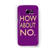 """""""How About No"""" Samsung Galaxy Case/Skin"""