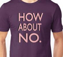 """""""How About No"""" Unisex T-Shirt"""