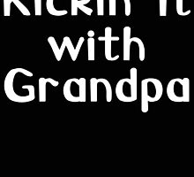 KICKIN IT WITH GRANDPA by BADASSTEES