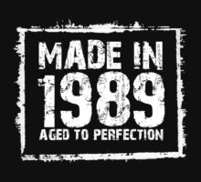 Made In 1989 Aged To Perfection - Tshirts & Hoodies by custom111