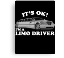 It's OK Im A Limo Driver Canvas Print