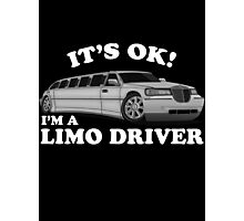It's OK Im A Limo Driver Photographic Print