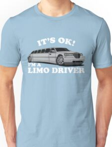 It's OK Im A Limo Driver Unisex T-Shirt