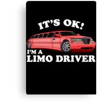 It's OK Im A Limo Driver Canvas Print
