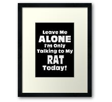 Leave Me Alone I 'm Only Talking To My Rat Today - Funny Tshirts Framed Print