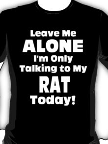 Leave Me Alone I 'm Only Talking To My Rat Today - Funny Tshirts T-Shirt
