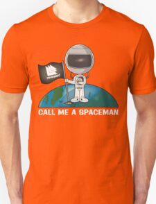 Call Me A Spaceman Unisex T-Shirt