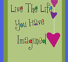 Live the Life You Imagined - Greeting Card by ChrisQ
