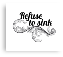refuse to sink w leaf Canvas Print