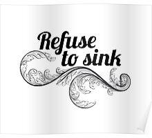 refuse to sink w leaf Poster
