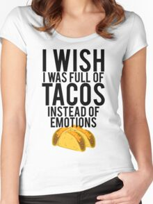 I Wish I Was Full Of Tacos Instead Of Emotions Women's Fitted Scoop T-Shirt