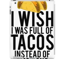 I Wish I Was Full Of Tacos Instead Of Emotions iPad Case/Skin