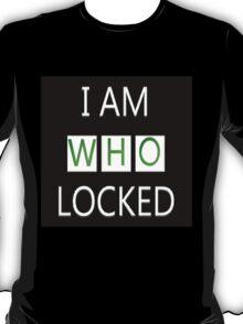 I Am Who Locked T-Shirt