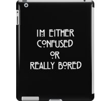 Im Either Confused Or Bored iPad Case/Skin