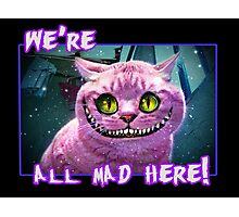 We're All Mad Here! Photographic Print