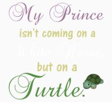 MY PRINCE ISN'T COMING ON A WHITE HORSE BUT ON A TURTLE Kids Clothes