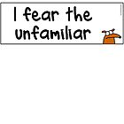 I fear the unfamiliar by firstdog