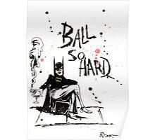 Ball So Hard Poster