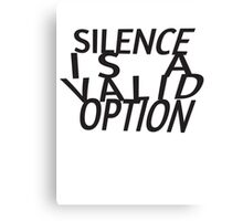 Silence Is A Valid Option Canvas Print