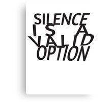 Silence Is A Valid Option Canvas Print