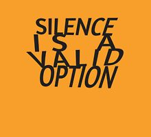 Silence Is A Valid Option Unisex T-Shirt