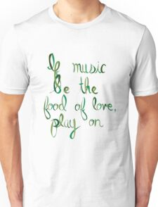 If Music Be the Food of Love, Play On (2) Unisex T-Shirt