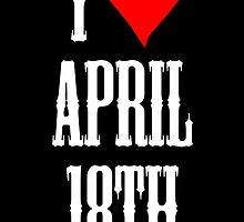 I love April 18th - April 18th Celebrate! by VivaEvolution