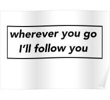 Wherever You Go I'll Follow You Poster