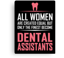 all women are created equal but only the finest become dental assistants Canvas Print