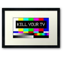 Kill your TV Framed Print