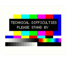 Technical Difficulties - Please Stand By Art Print