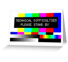 Technical Difficulties - Please Stand By Greeting Card