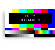NO TV  NO PROBLEM Canvas Print
