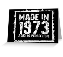 Made In 1973 Aged To Perfection - Funny Tshirts Greeting Card